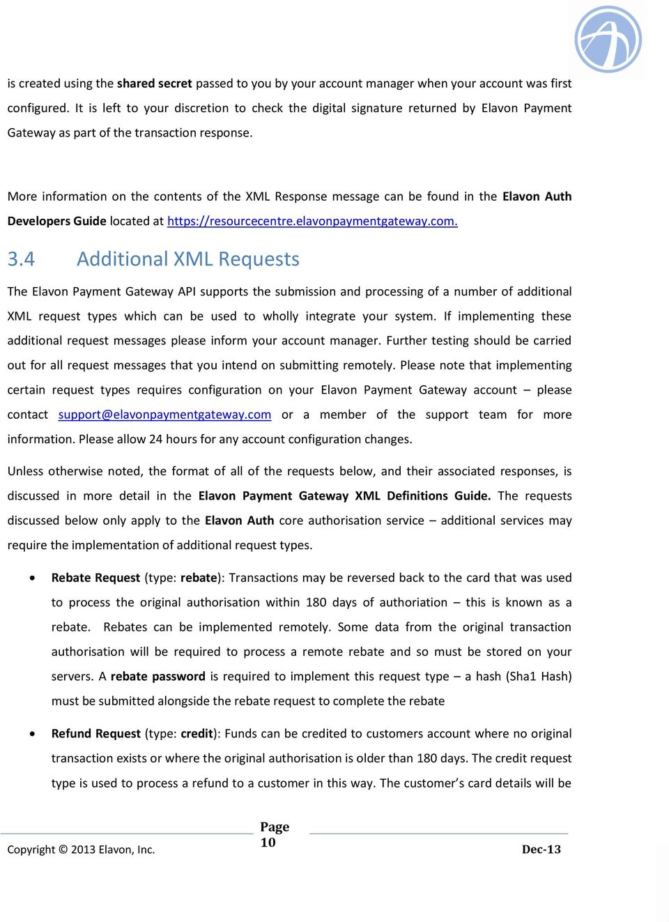 More information on the contents of the XML Response message can be found in the Elavon Auth Developers Guide located at https://resourcecentre.elavonpaymentgateway.com. 3.
