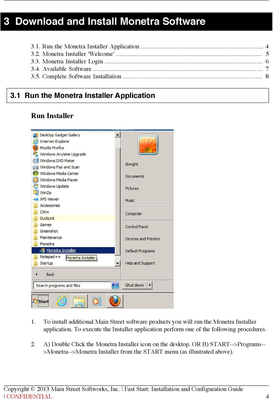 To install additional Main Street software products you will run the Monetra Installer application.