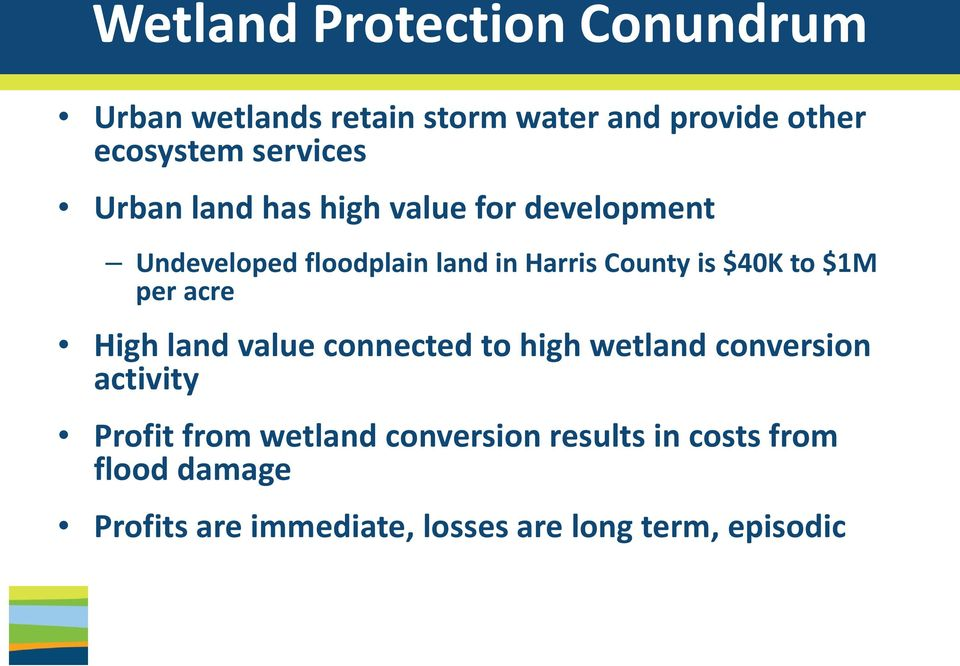 is $40K to $1M per acre High land value connected to high wetland conversion activity Profit from