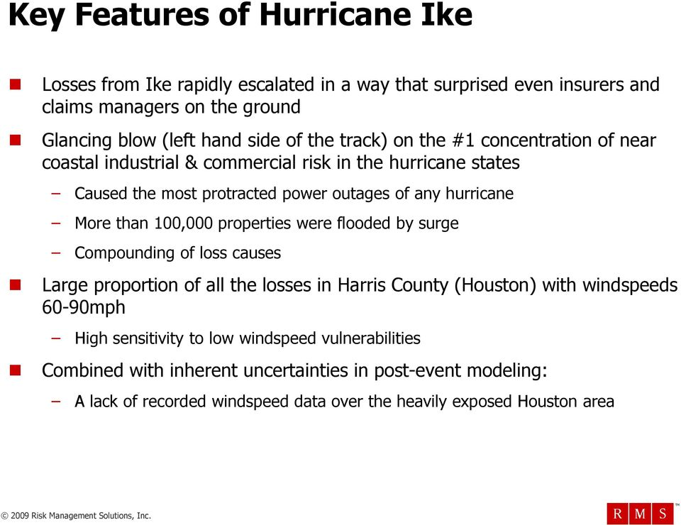 than 100,000 properties were flooded by surge Compounding of loss causes Large proportion of all the losses in Harris County (Houston) with windspeeds 60-90mph High