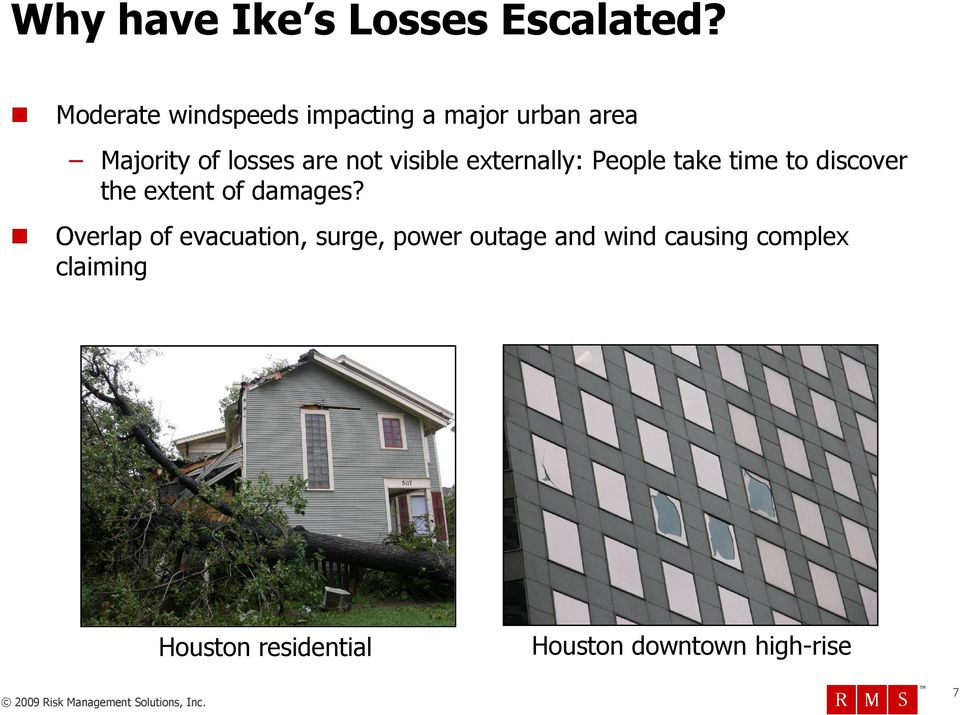 visible externally: People take time to discover the extent of damages?