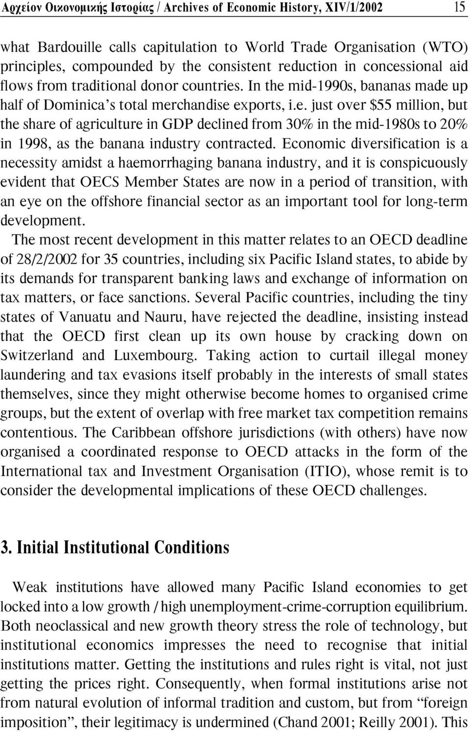 Economic diversification is a necessity amidst a haemorrhaging banana industry, and it is conspicuously evident that OECS Member States are now in a period of transition, with an eye on the offshore