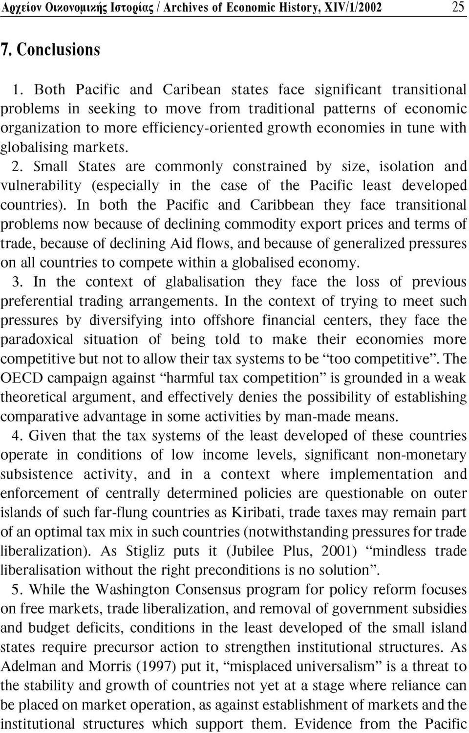 globalising markets. 2. Small States are commonly constrained by size, isolation and vulnerability (especially in the case of the Pacific least developed countries).