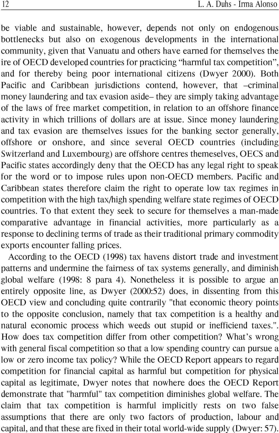 earned for themselves the ire of OECD developed countries for practicing harmful tax competition, and for thereby being poor international citizens (Dwyer 2000).