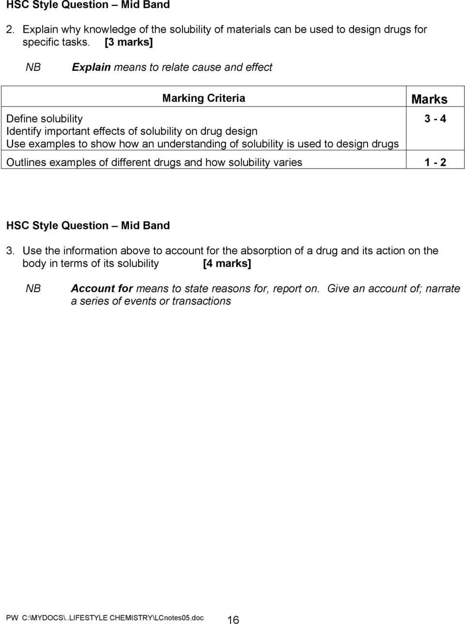 understanding of solubility is used to design drugs Marks Outlines examples of different drugs and how solubility varies 1-2 3-4 HSC Style Question Mid Band 3.