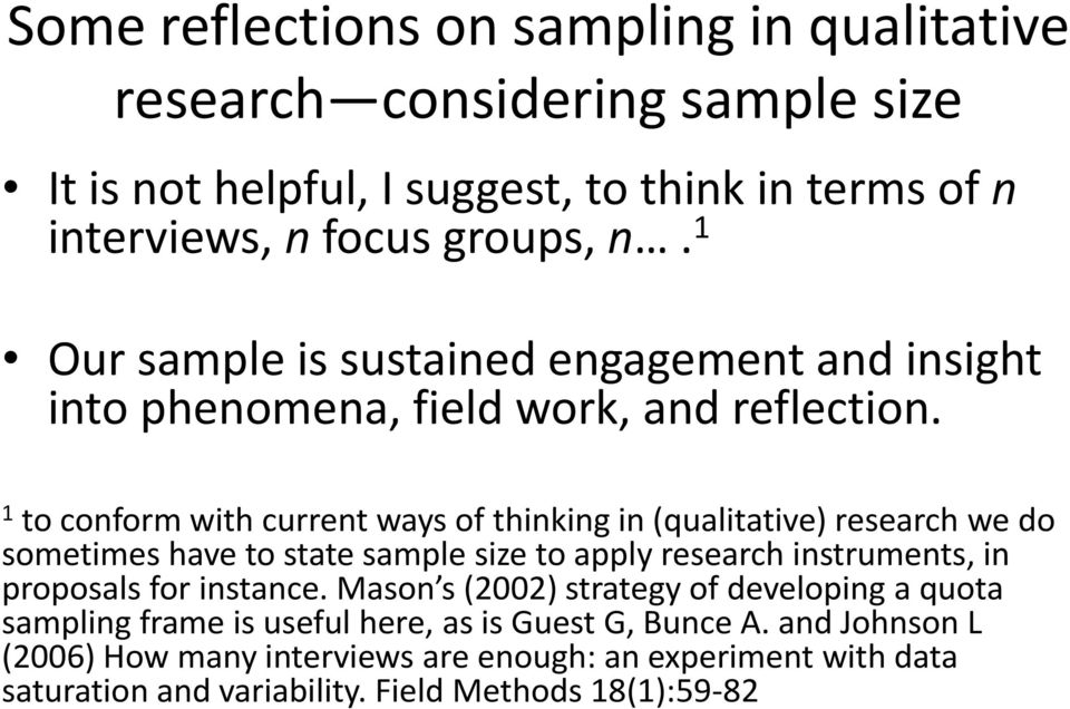 1 to conform with current ways of thinking in (qualitative) research we do sometimes have to state sample size to apply research instruments, in proposals for