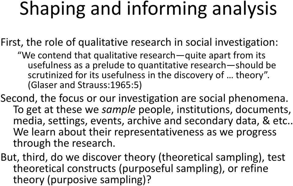 (Glaser and Strauss:1965:5) Second, the focus or our investigation are social phenomena.
