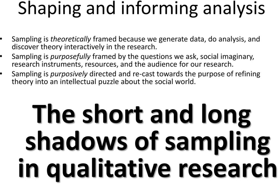 Sampling is purposefully framed by the questions we ask, social imaginary, research instruments, resources, and the