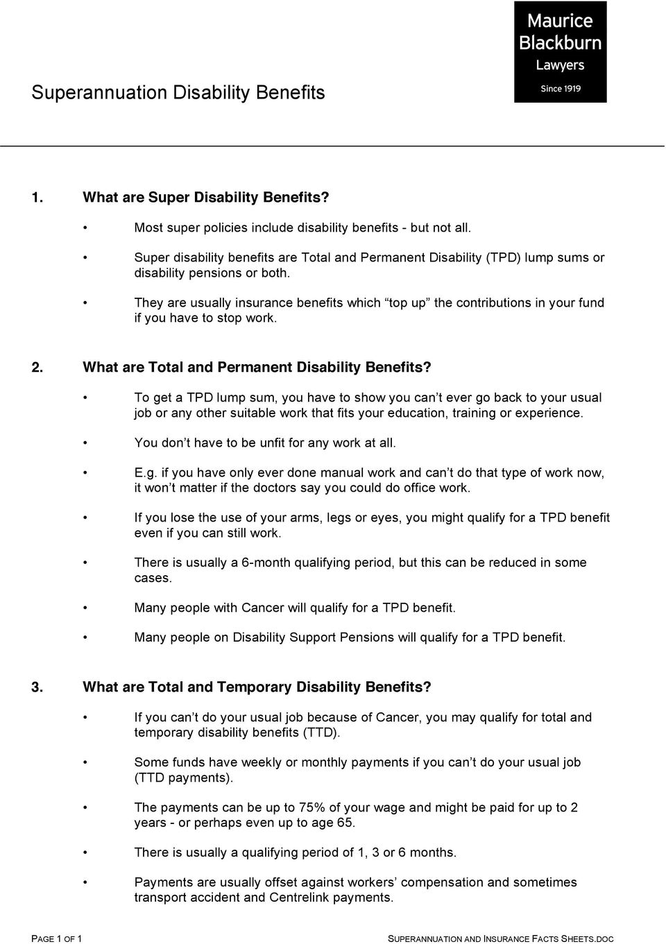 They are usually insurance benefits which top up the contributions in your fund if you have to stop work. 2. What are Total and Permanent Disability Benefits?