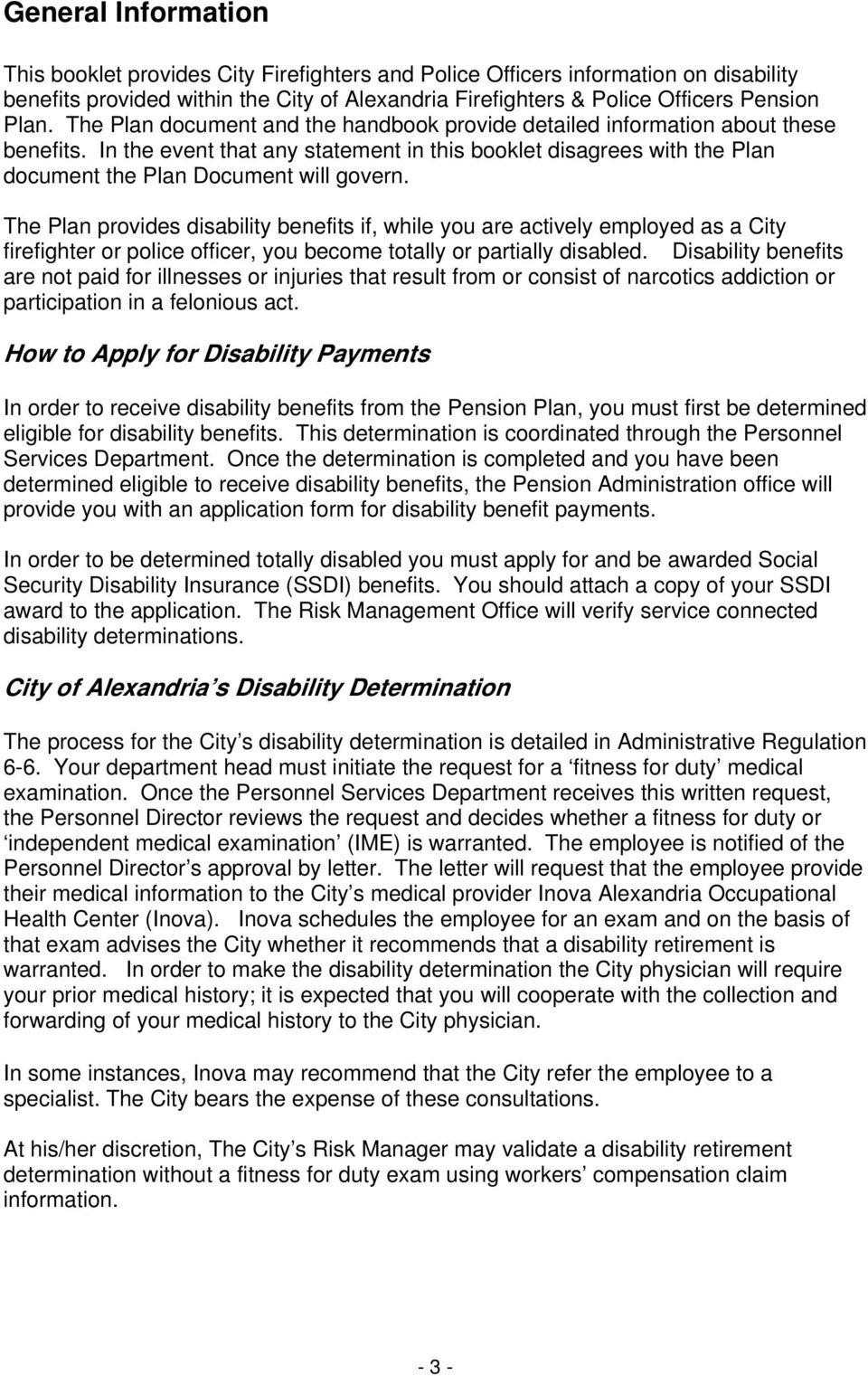 The Plan provides disability benefits if, while you are actively employed as a City firefighter or police officer, you become totally or partially disabled.