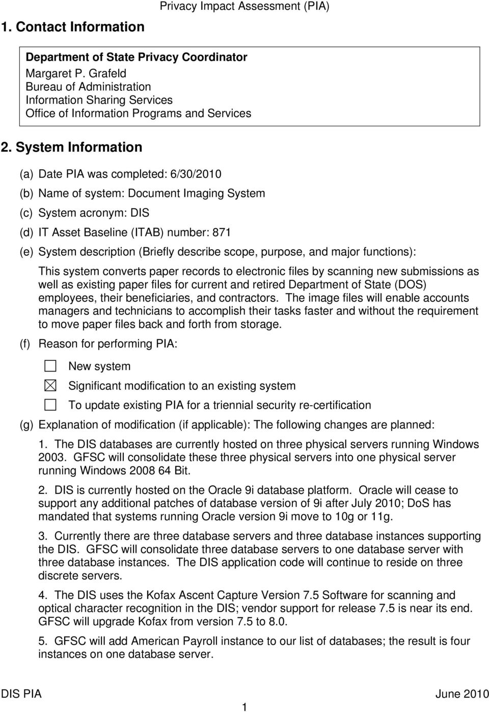System Information (a) Date PIA was completed: 6/30/2010 (b) Name of system: Document Imaging System (c) System acronym: DIS (d) IT Asset Baseline (ITAB) number: 871 (e) System description (Briefly