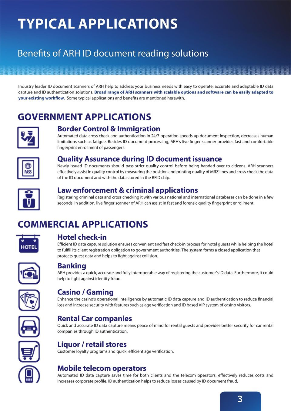 Some typical applications and benefits are mentioned herewith.