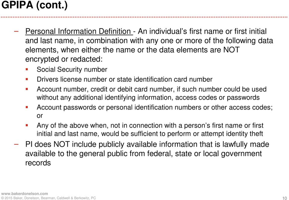elements are NOT encrypted or redacted: Social Security number Drivers license number or state identification card number Account number, credit or debit card number, if such number could be used