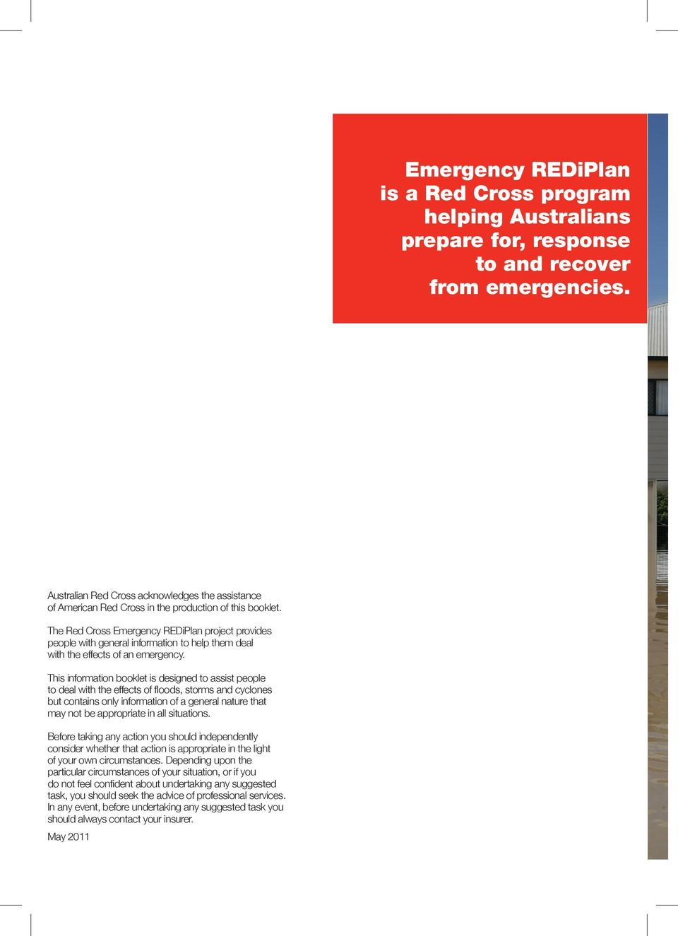 The Red Cross Emergency REDiPlan project provides people with general information to help them deal with the effects of an emergency.