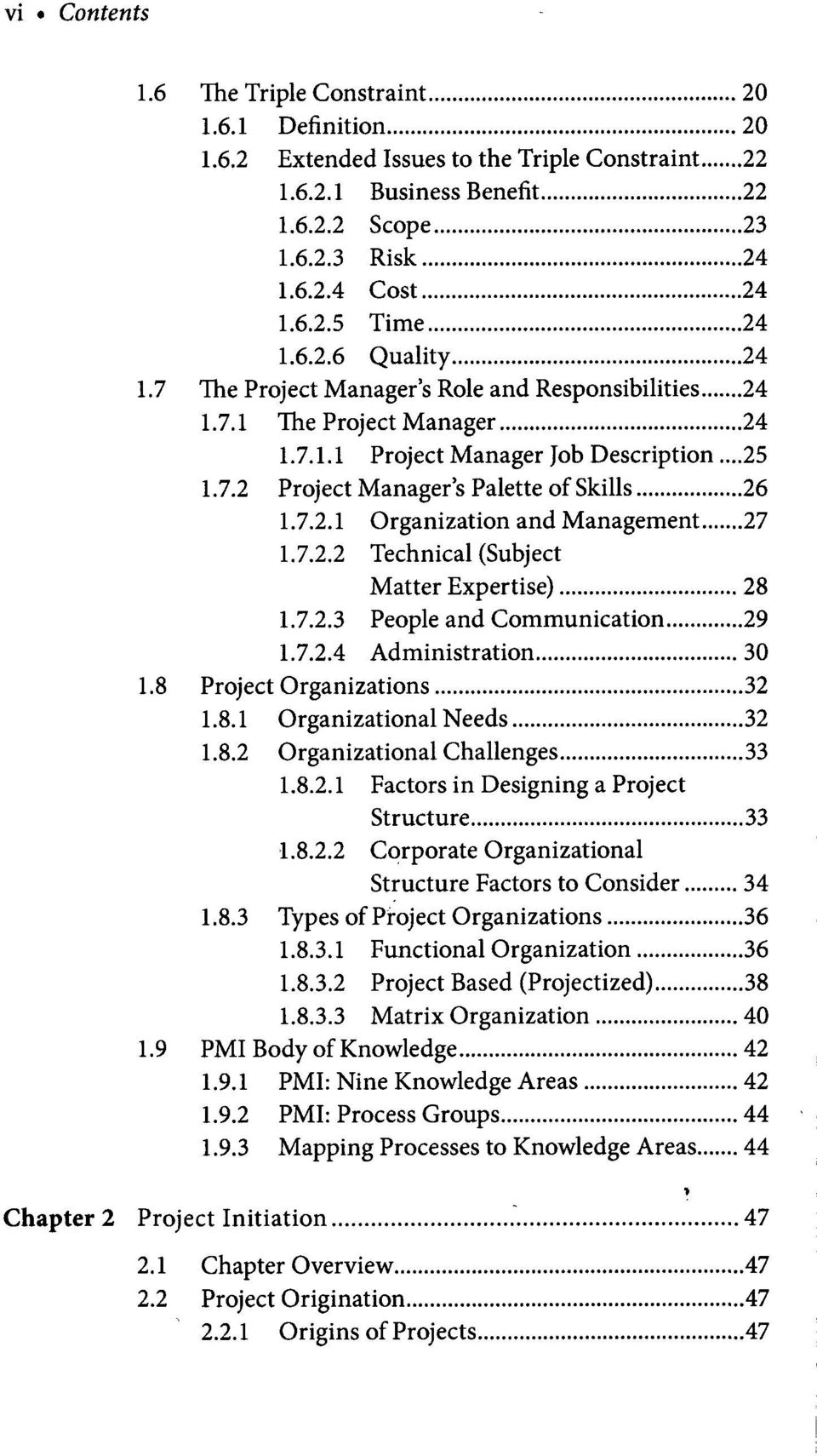 7.2.2 Technical (Subject Matter Expertise) 28 1.7.2.3 People and Communication 29 1.7.2.4 Administration 30 1.8 Project Organizations 32 1.8.1 Organizational Needs 32 1.8.2 Organizational Challenges 33 1.