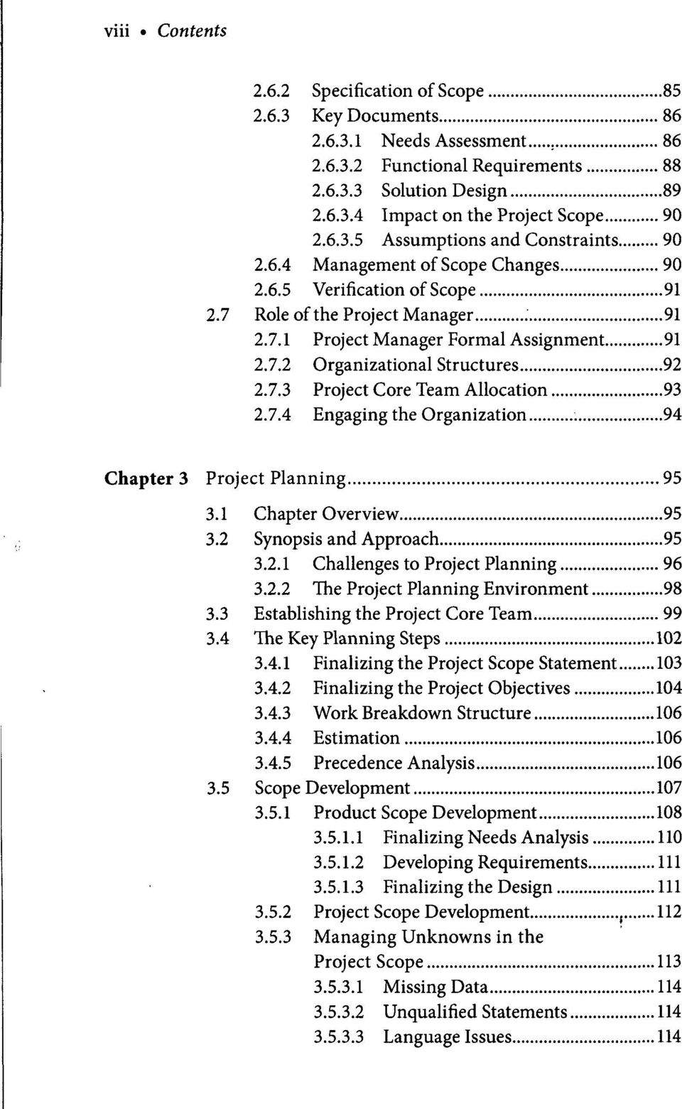 7.3 Project Core Team Allocation 93 2.7.4 Engaging the Organization 94 Chapter 3 Project Planning 95 3.1 Chapter Overview 95 3.2 Synopsis and Approach 95 3.2.1 Challenges to Project Planning 96 3.2.2 The Project Planning Environment 98 3.