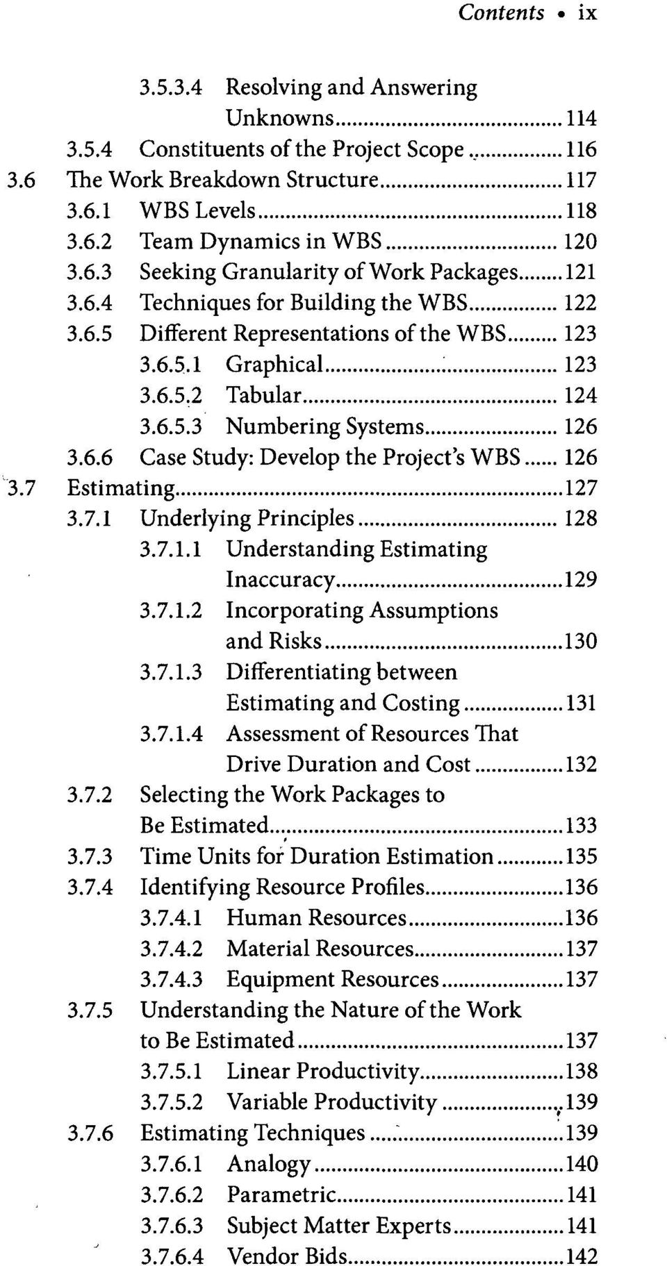 7 Estimating 127 3.7.1 Underlying Principles 128 3.7.1.1 Understanding Estimating Inaccuracy 129 3.7.1.2 Incorporating Assumptions and Risks 130 3.7.1.3 Differentiating between Estimating and Costing 131 3.