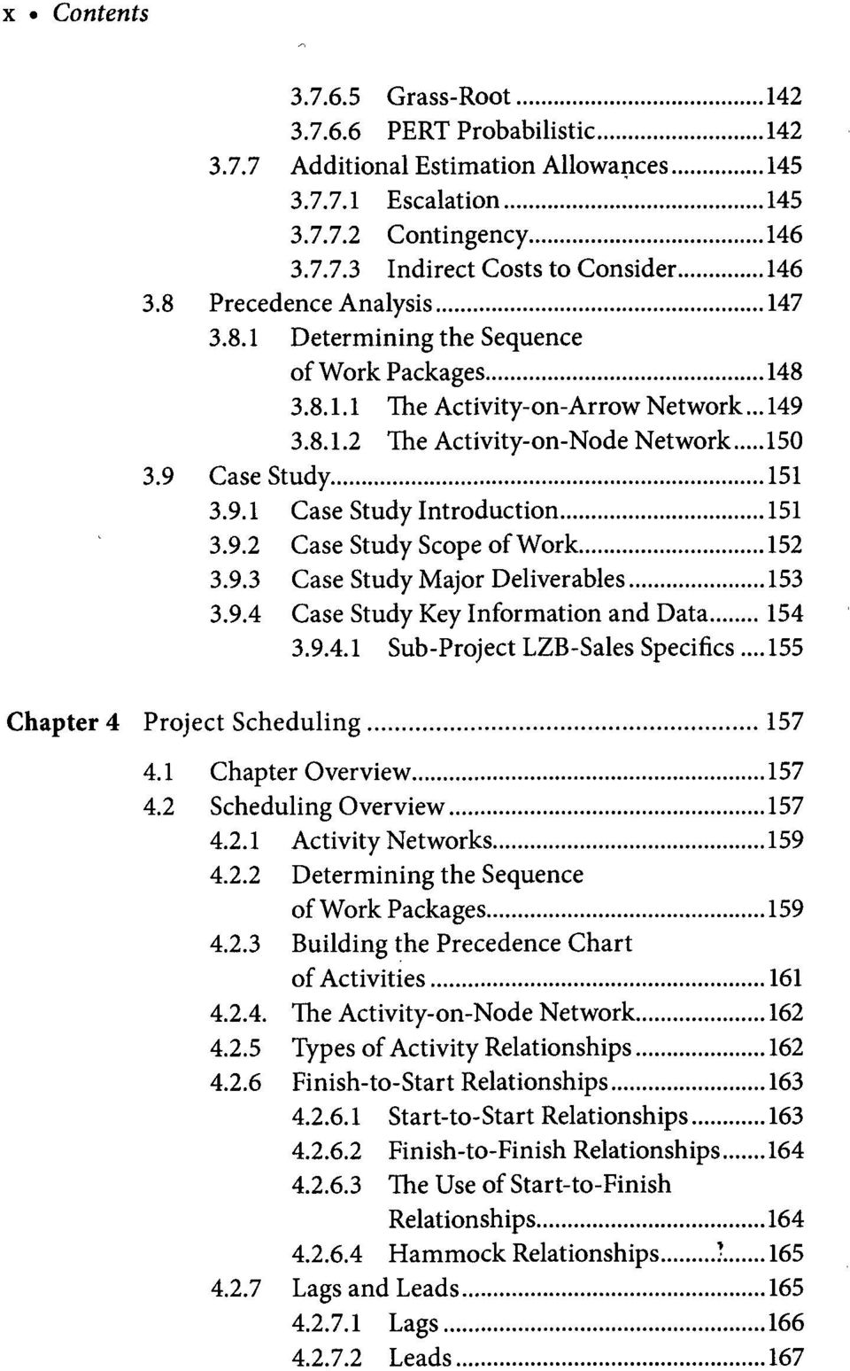 9.2 Case Study Scope of Work 152 3.9.3 Case Study Major Deliverables 153 3.9.4 Case Study Key Information and Data 154 3.9.4.1 Sub-Project LZB-Sales Specifics...155 Chapter 4 Project Scheduling 157 4.
