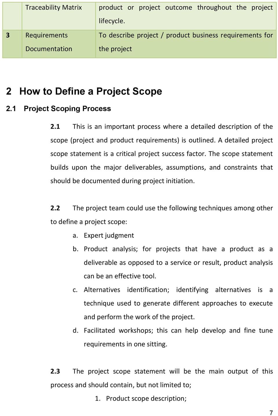 1 This is an important process where a detailed description of the scope (project and product requirements) is outlined. A detailed project scope statement is a critical project success factor.