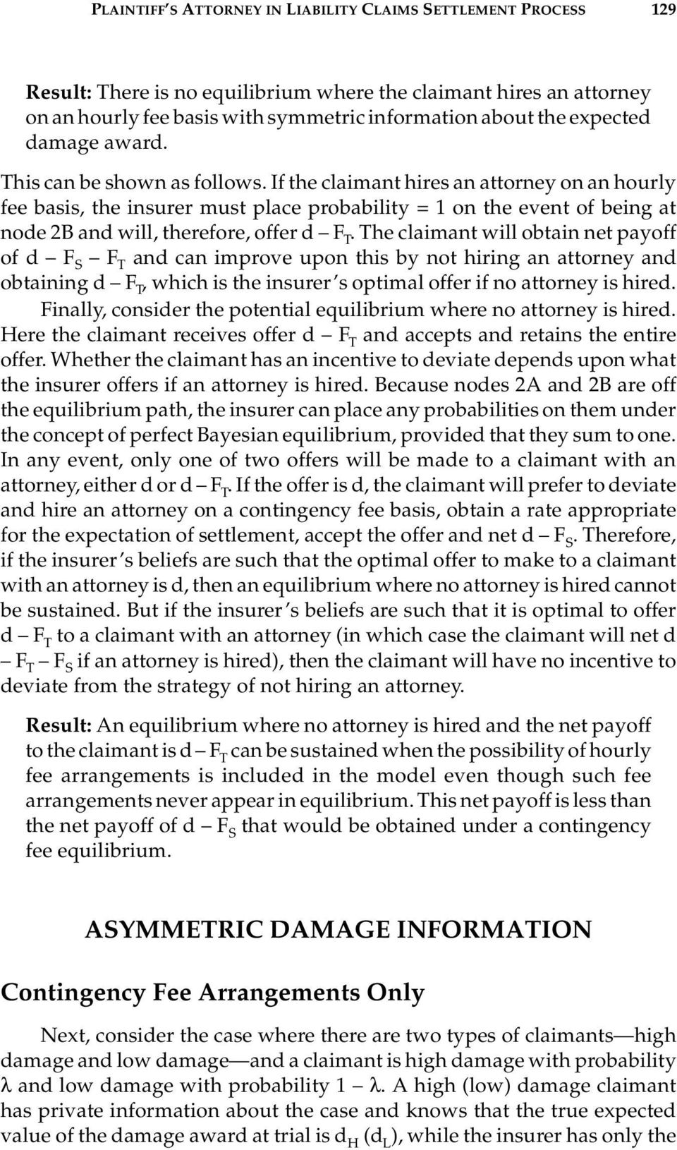 If the claimant hires an attorney on an hourly fee basis, the insurer must place probability = 1 on the event of being at node 2B and will, therefore, offer d F T.