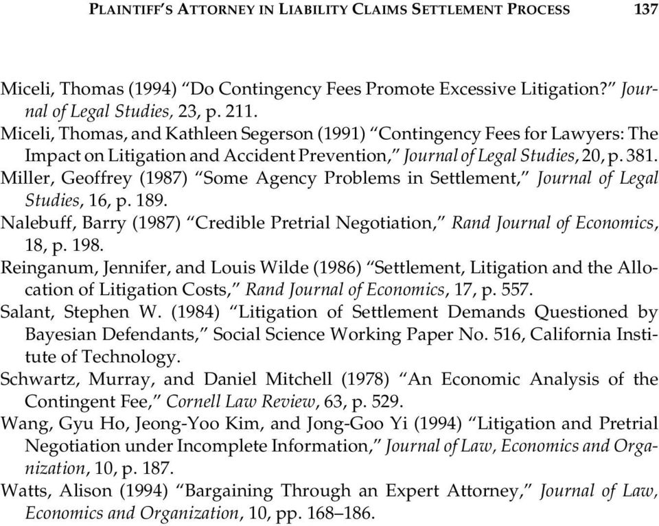 Miller, Geoffrey (1987) Some Agency Problems in Settlement, Journal of Legal Studies, 16, p. 189. Nalebuff, Barry (1987) Credible Pretrial Negotiation, Rand Journal of Economics, 18, p. 198.