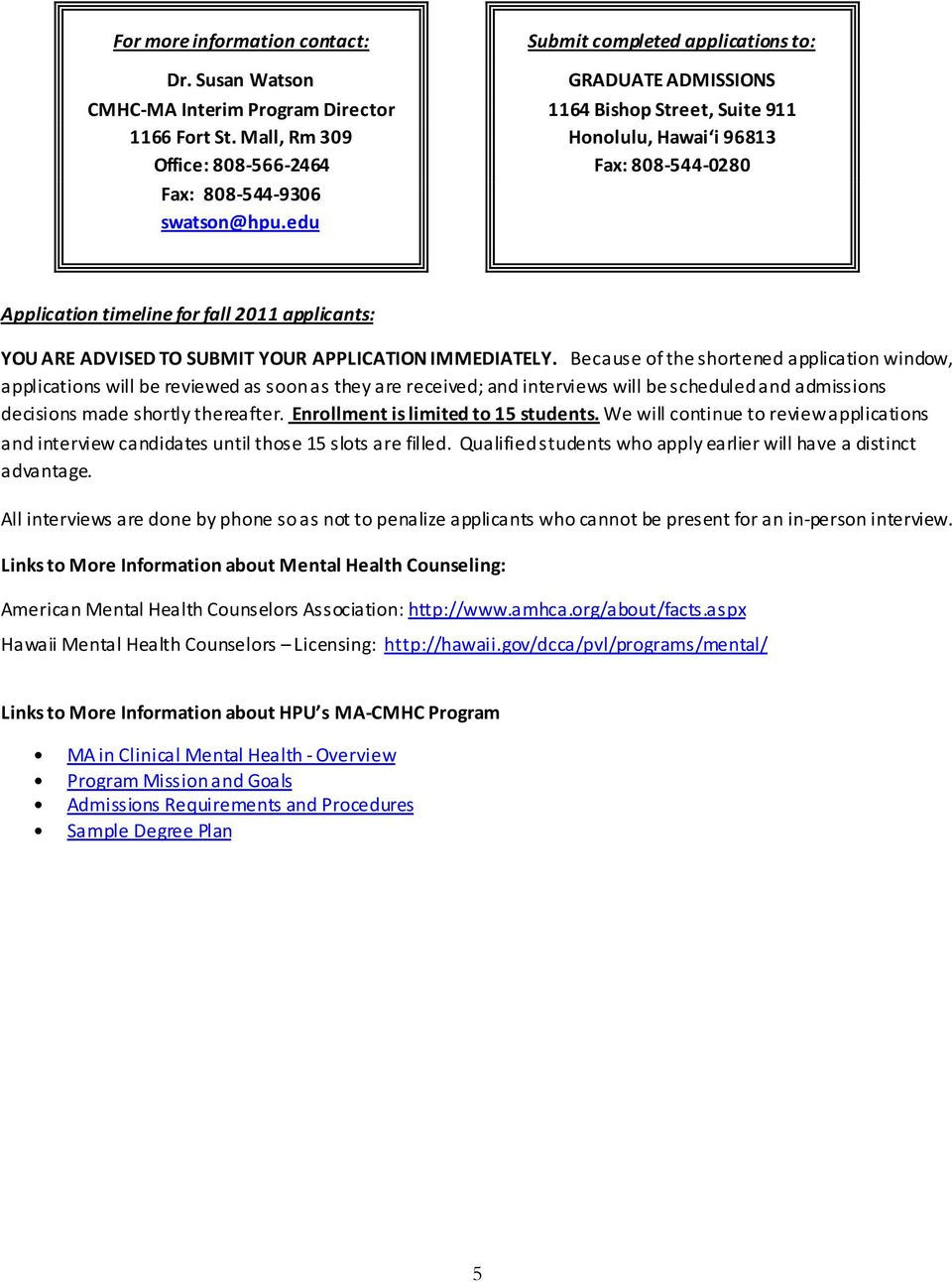 edu Application timeline for fall 2011 applicants: YOU ARE ADVISED TO SUBMIT YOUR APPLICATION IMMEDIATELY.