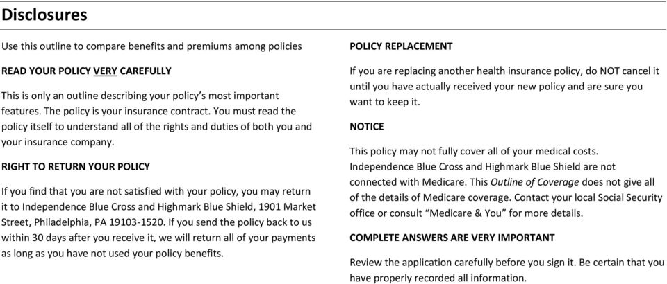 RIGHT TO RETURN YOUR POLICY If you find that you are not satisfied with your policy, you may return it to Independence Blue Cross and Highmark Blue Shield, 1901 Market Street, Philadelphia, PA