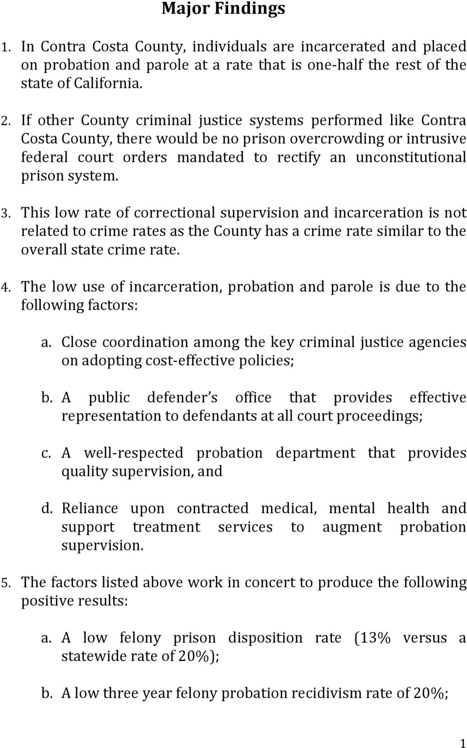 system. 3. This low rate of correctional supervision and incarceration is not related to crime rates as the County has a crime rate similar to the overall state crime rate. 4.