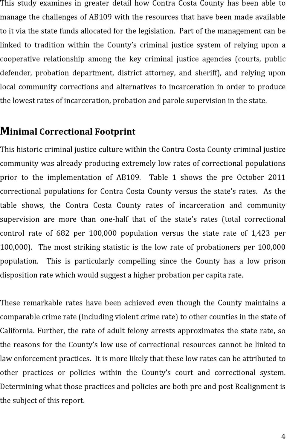 Part of the management can be linked to tradition within the County s criminal justice system of relying upon a cooperative relationship among the key criminal justice agencies (courts, public