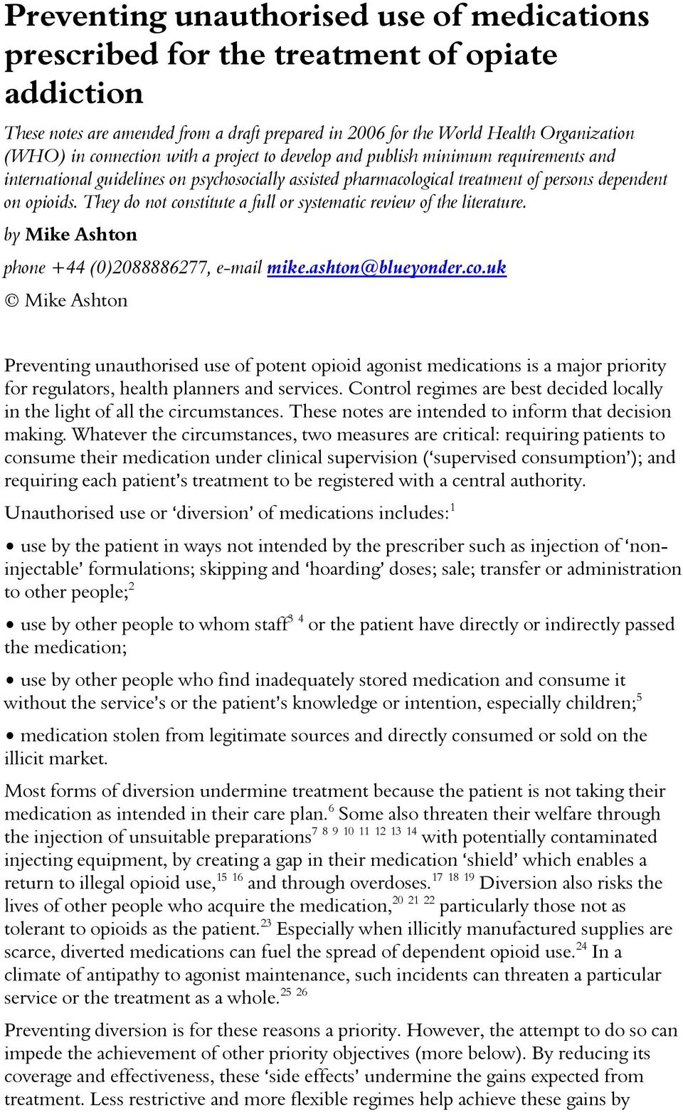 They do not constitute a full or systematic review of the literature. by Mike Ashton phone +44 (0)2088886277, e-mail mike.ashton@blueyonder.co.uk Mike Ashton Preventing unauthorised use of potent opioid agonist medications is a major priority for regulators, health planners and services.
