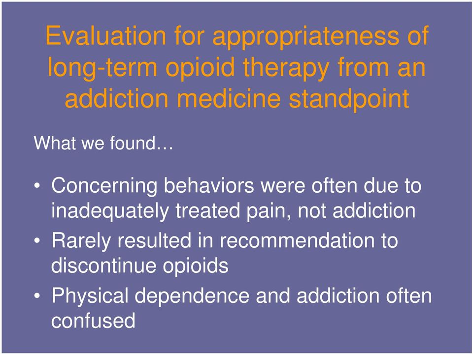 often due to inadequately treated pain, not addiction Rarely resulted in
