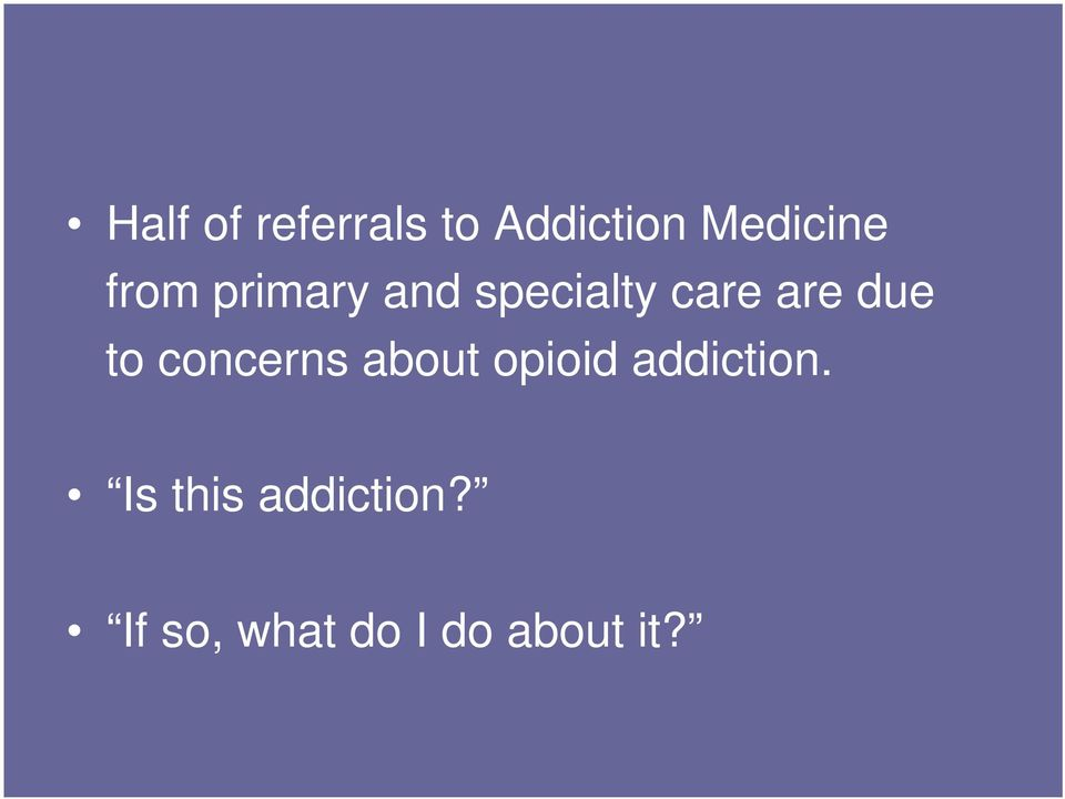 to concerns about opioid addiction.