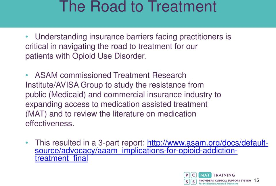 ASAM commissioned Treatment Research Institute/AVISA Group to study the resistance from public (Medicaid) and commercial insurance industry