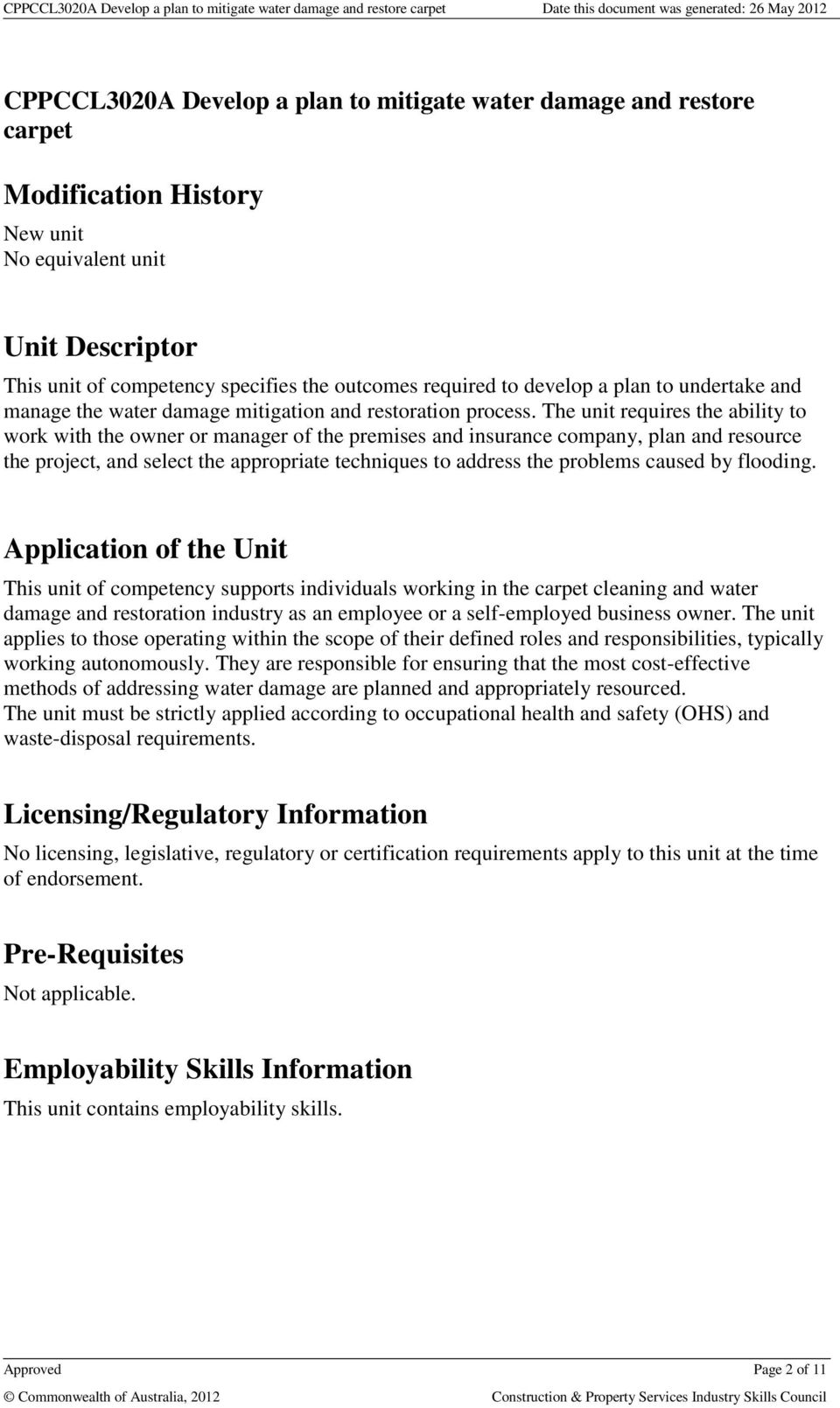 The unit requires the ability to work with the owner or manager of the premises and insurance company, plan and resource the project, and select the appropriate techniques to address the problems
