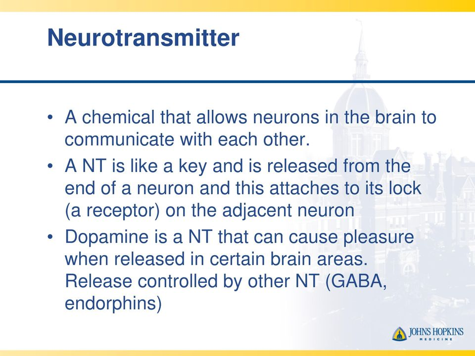 A NT is like a key and is released from the end of a neuron and this attaches to its