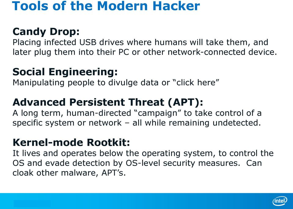 Social Engineering: Manipulating people to divulge data or click here Advanced Persistent Threat (APT): A long term, human-directed