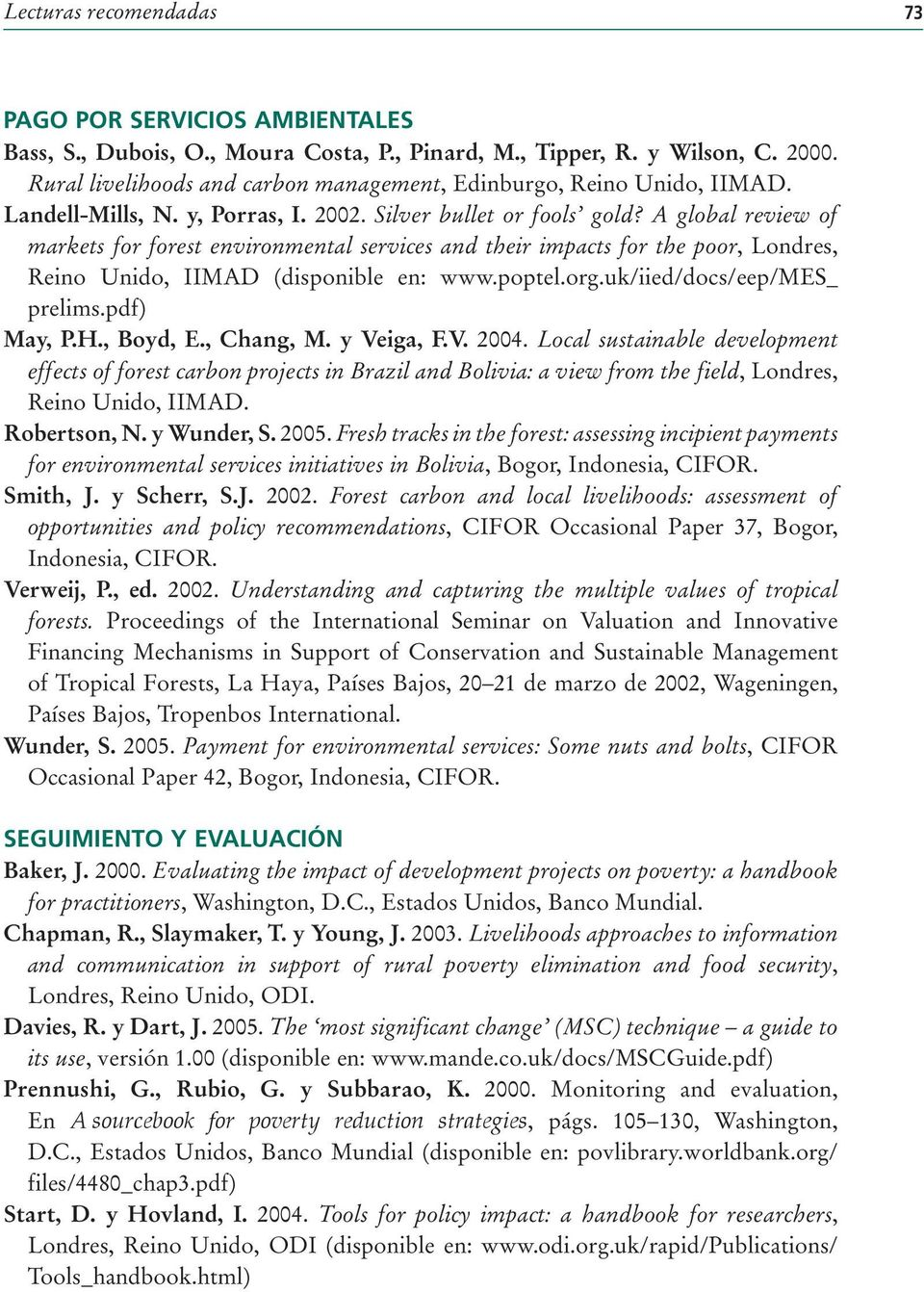 A global review of markets for forest environmental services and their impacts for the poor, Londres, Reino Unido, IIMAD (disponible en: www.poptel.org.uk/iied/docs/eep/mes_ prelims.pdf) May, P.H.