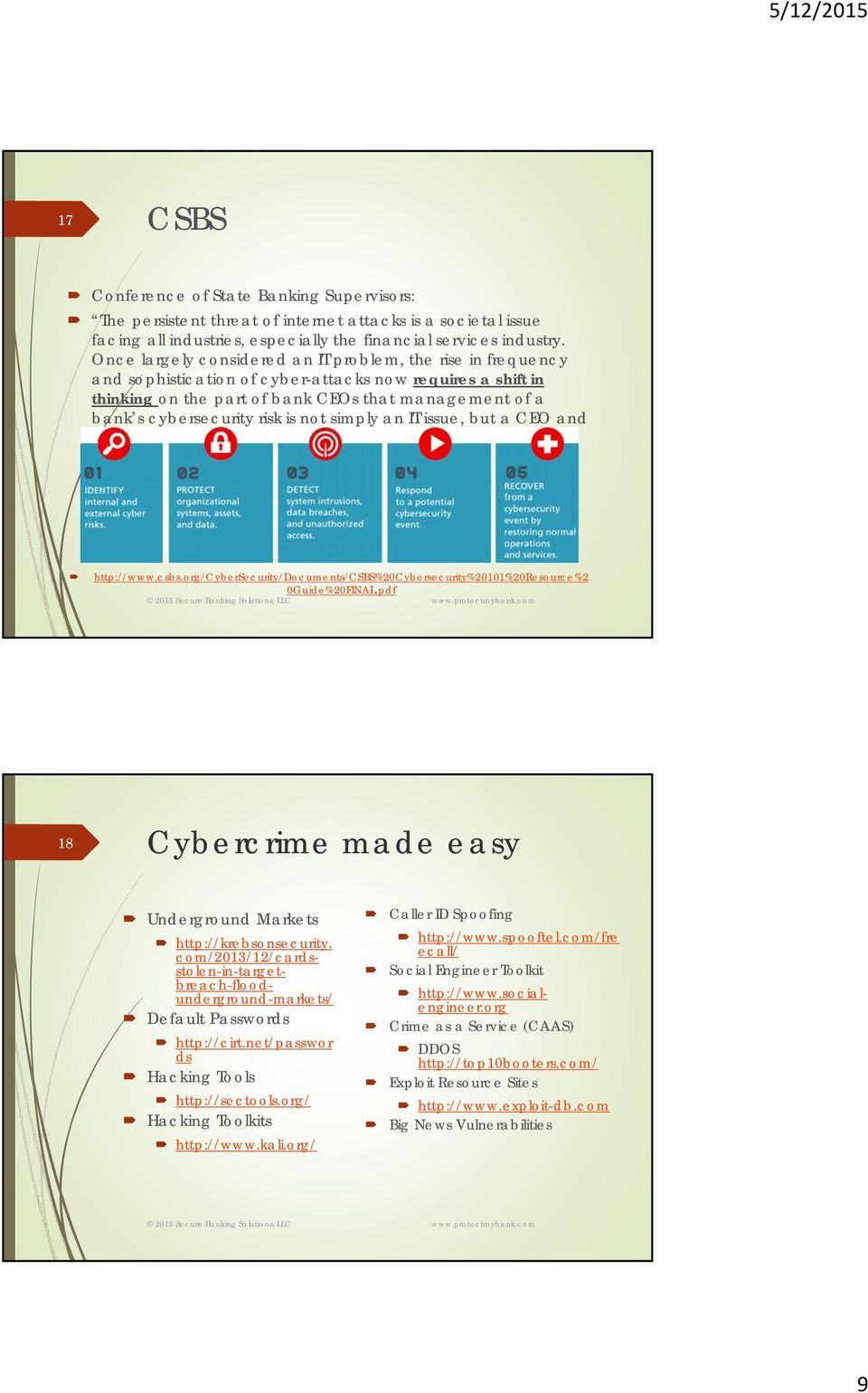 risk is not simply an IT issue, but a CEO and Board of Directors issue. http://www.csbs.org/cybersecurity/documents/csbs%20cybersecurity%20101%20resource%2 0Guide%20FINAL.