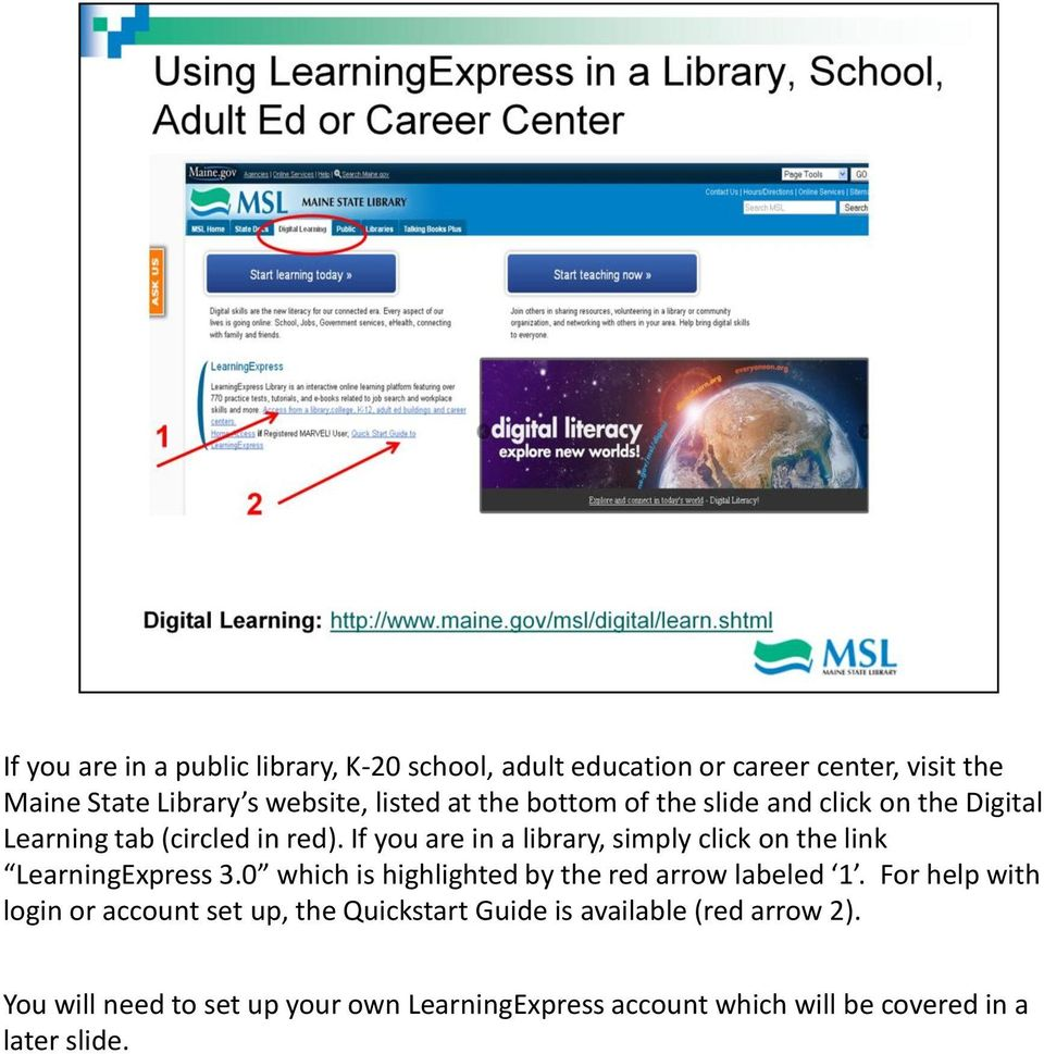 If you are in a library, simply click on the link LearningExpress 3.0 which is highlighted by the red arrow labeled 1.