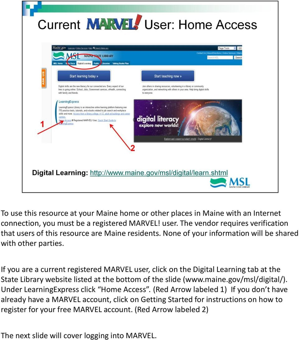 If you are a current registered MARVEL user, click on the Digital Learning tab at the State Library website listed at the bottom of the slide (www.maine.gov/msl/digital/).