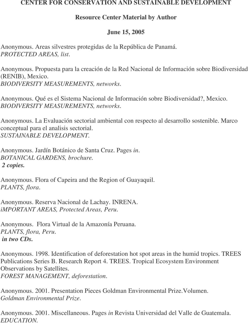 BIODIVERSITY MEASUREMENTS, networks. Anonymous. Qué es el Sistema Nacional de Información sobre Biodiversidad?, Mexico. BIODIVERSITY MEASUREMENTS, networks. Anonymous. La Evaluación sectorial ambiental con respecto al desarrollo sostenible.