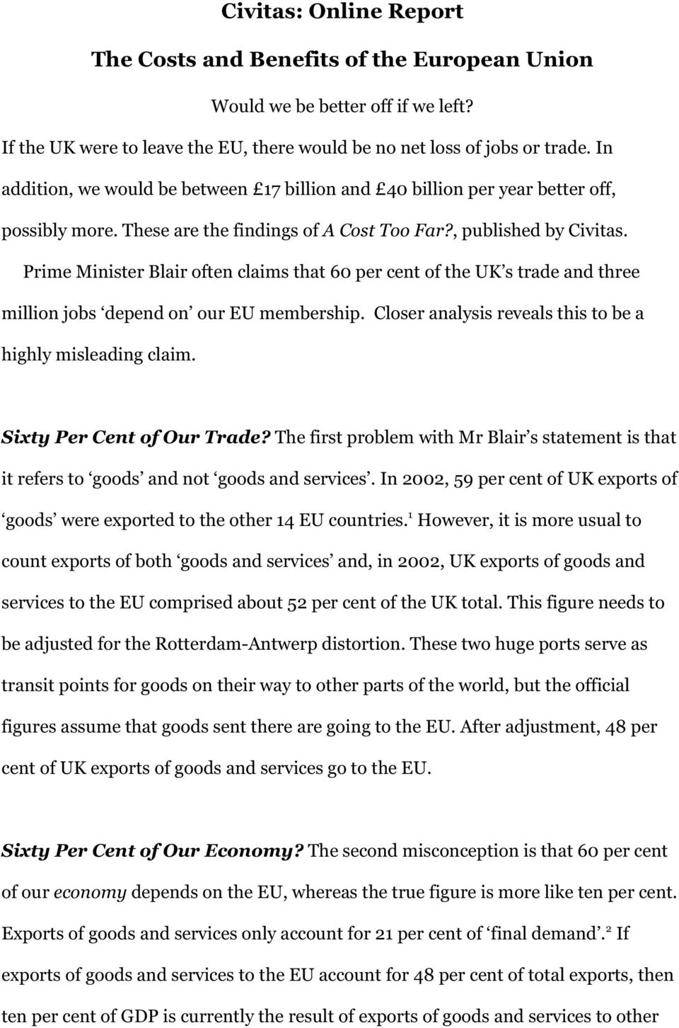 Prime Minister Blair often claims that 60 per cent of the UK s trade and three million jobs depend on our EU membership. Closer analysis reveals this to be a highly misleading claim.