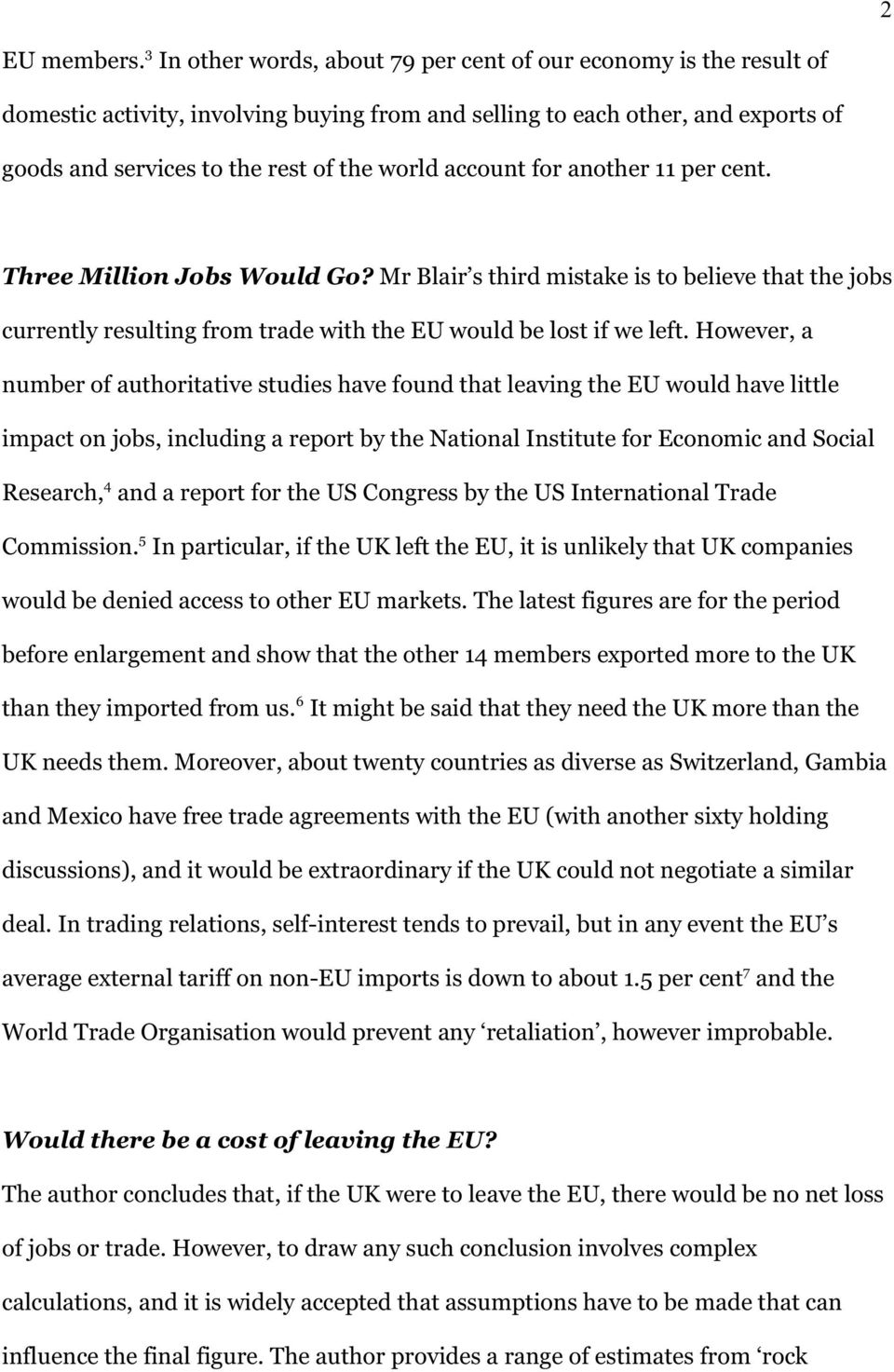 account for another 11 per cent. Three Million Jobs Would Go? Mr Blair s third mistake is to believe that the jobs currently resulting from trade with the EU would be lost if we left.