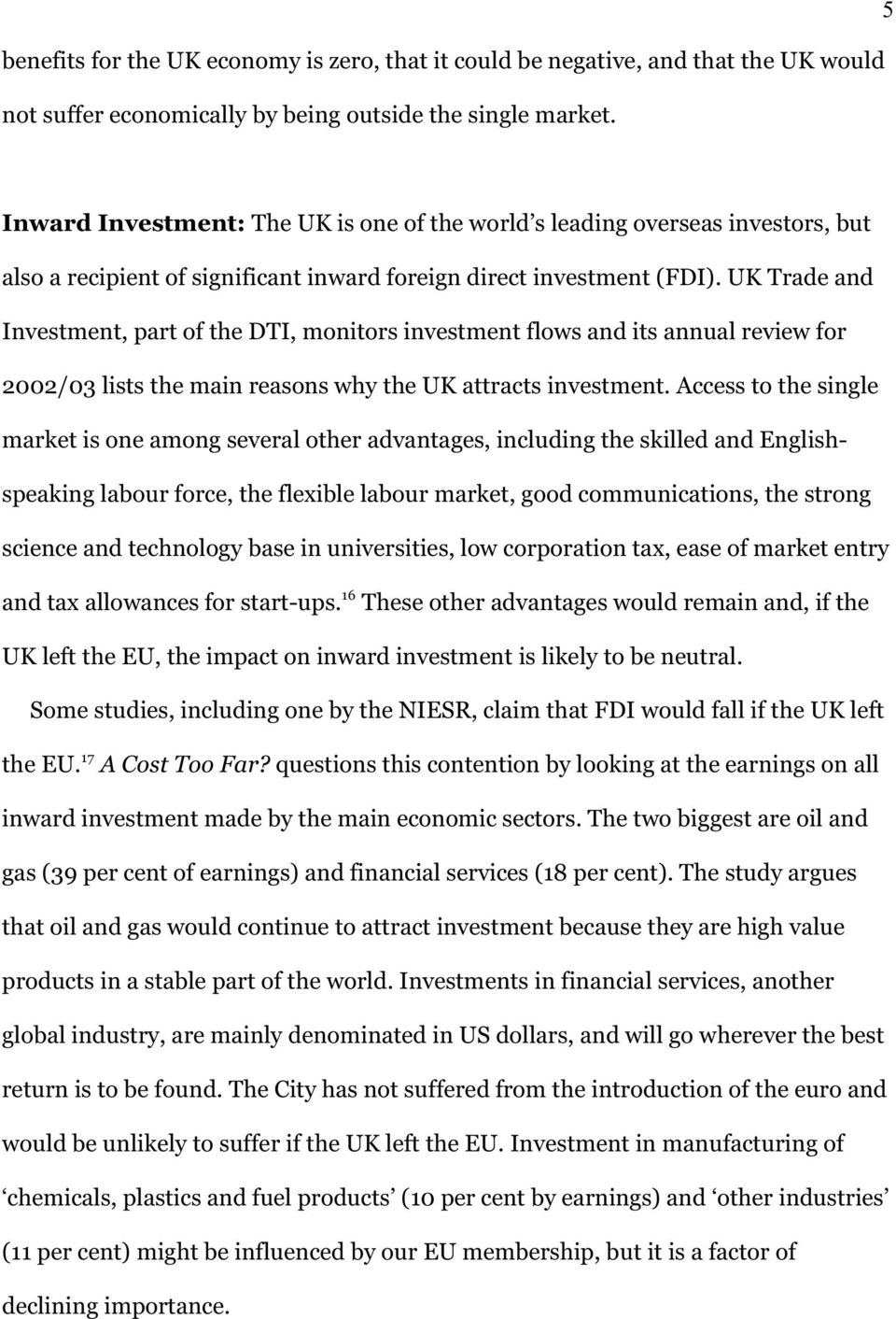 UK Trade and Investment, part of the DTI, monitors investment flows and its annual review for 2002/03 lists the main reasons why the UK attracts investment.