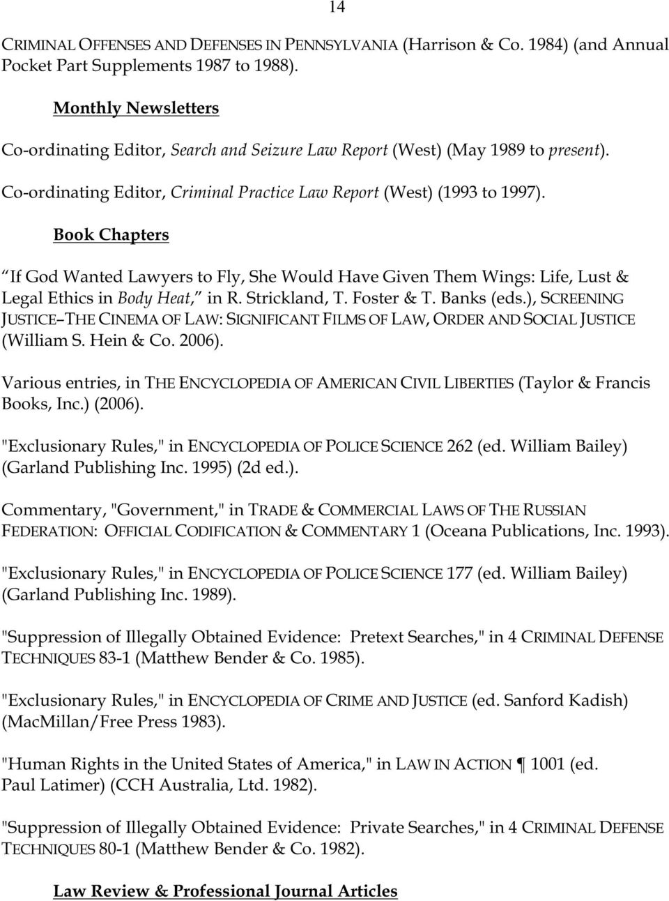 Book Chapters If God Wanted Lawyers to Fly, She Would Have Given Them Wings: Life, Lust & Legal Ethics in Body Heat, in R. Strickland, T. Foster & T. Banks (eds.
