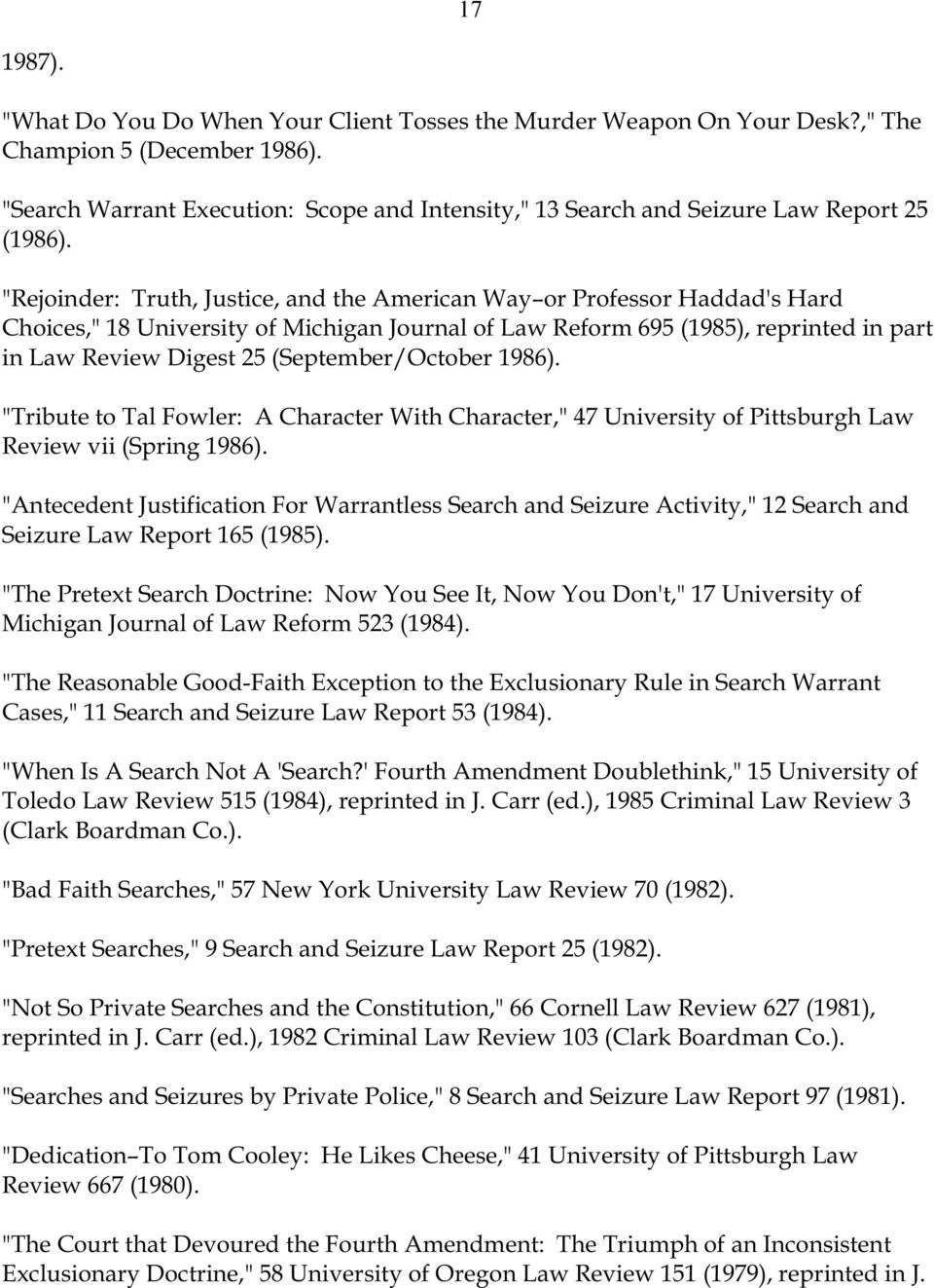 """Rejoinder: Truth, Justice, and the American Way or Professor Haddad's Hard Choices,"" 18 University of Michigan Journal of Law Reform 695 (1985), reprinted in part in Law Review Digest 25"