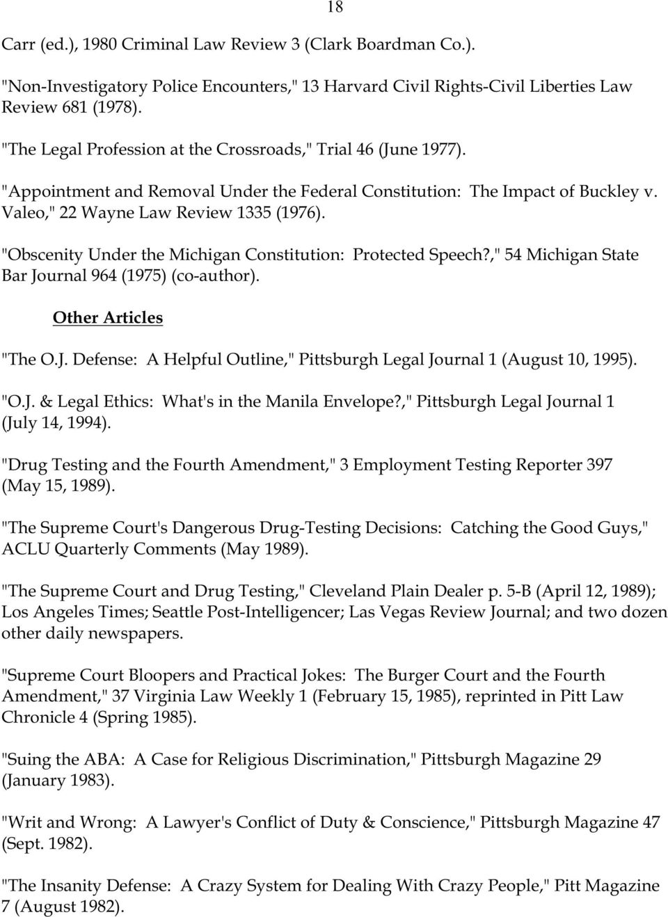 """Obscenity Under the Michigan Constitution: Protected Speech?,"" 54 Michigan State Bar Journal 964 (1975) (co-author). Other Articles ""The O.J. Defense: A Helpful Outline,"" Pittsburgh Legal Journal 1 (August 10, 1995)."