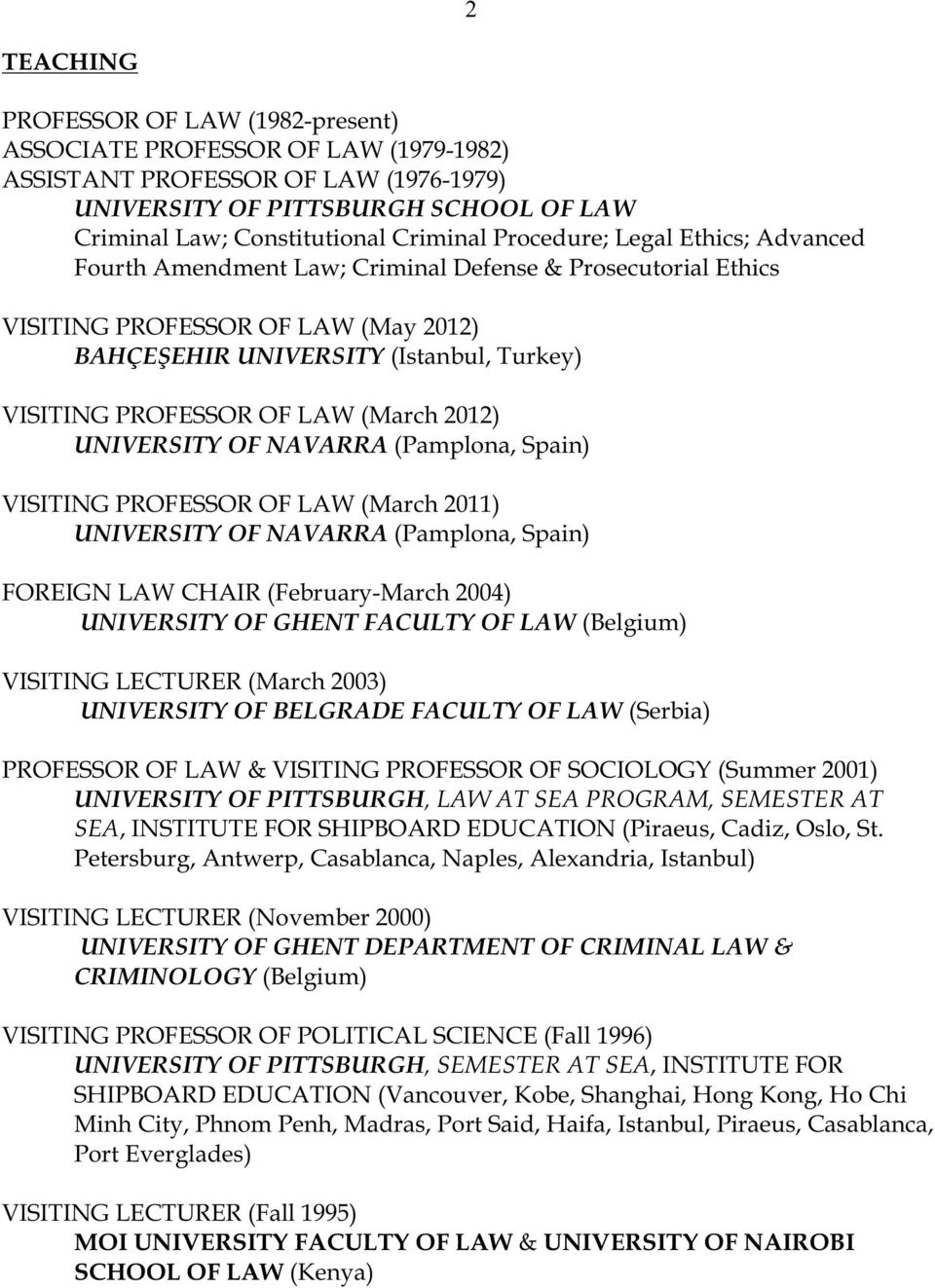 (March 2012) UNIVERSITY OF NAVARRA (Pamplona, Spain) VISITING PROFESSOR OF LAW (March 2011) UNIVERSITY OF NAVARRA (Pamplona, Spain) FOREIGN LAW CHAIR (February-March 2004) UNIVERSITY OF GHENT FACULTY