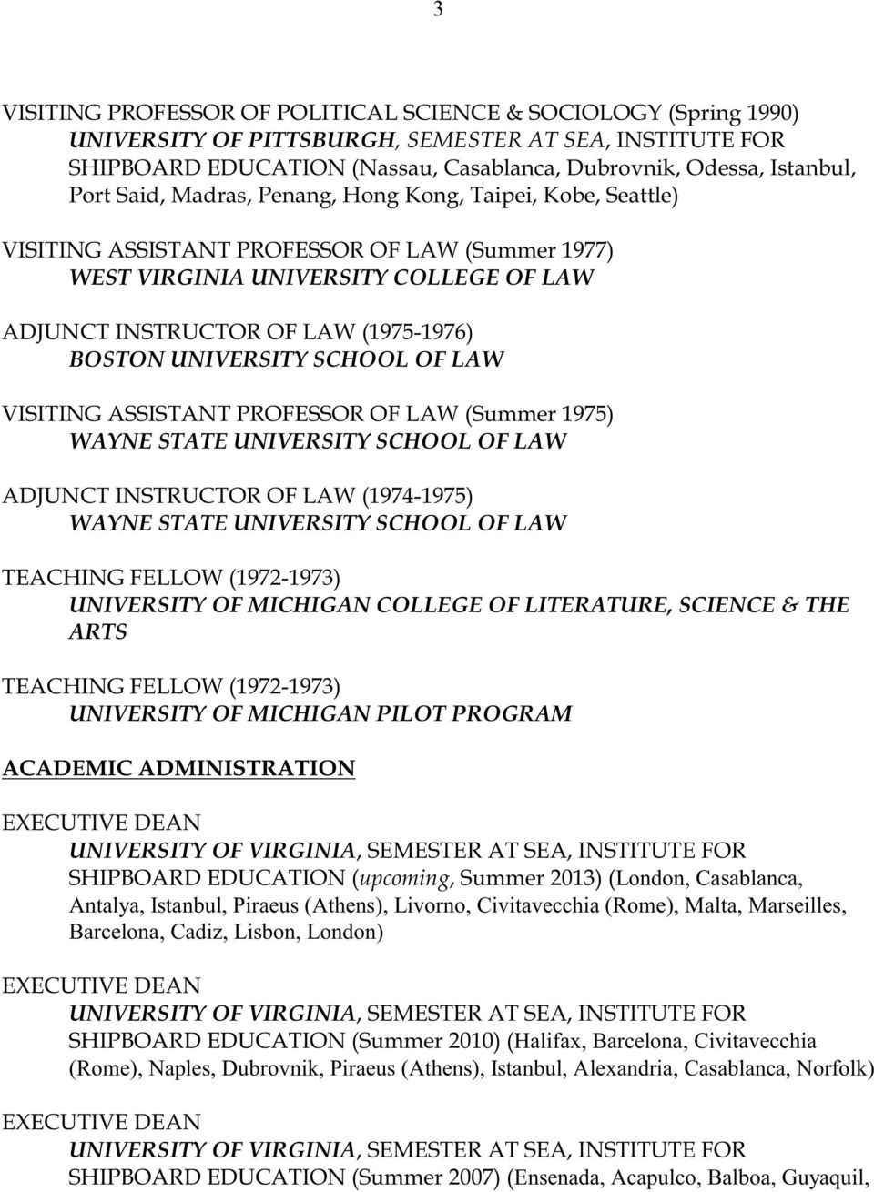 UNIVERSITY SCHOOL OF LAW VISITING ASSISTANT PROFESSOR OF LAW (Summer 1975) WAYNE STATE UNIVERSITY SCHOOL OF LAW ADJUNCT INSTRUCTOR OF LAW (1974-1975) WAYNE STATE UNIVERSITY SCHOOL OF LAW TEACHING