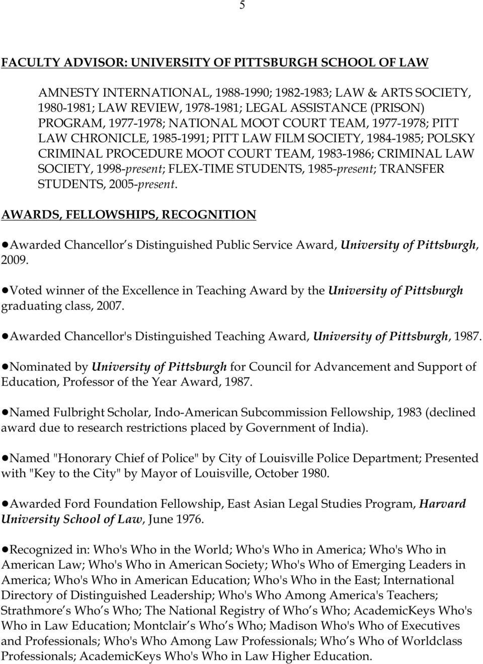 1998-present; FLEX-TIME STUDENTS, 1985-present; TRANSFER STUDENTS, 2005-present. AWARDS, FELLOWSHIPS, RECOGNITION!